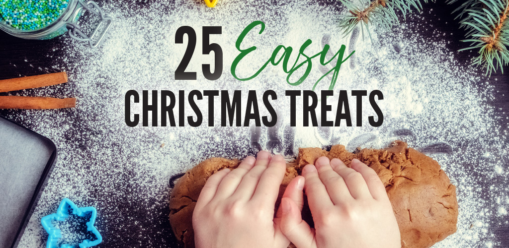 25 Easy Christmas Treats To Make This Holiday Season – Kid Approved!