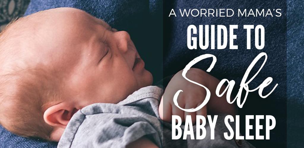 Safe Baby Sleep: The Worried Mama's Guide